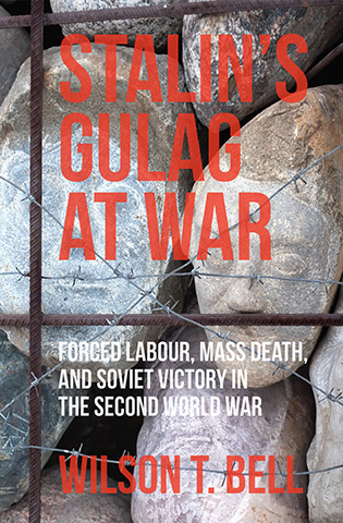 Stalin's Gulag at War by Wilson T. Bell