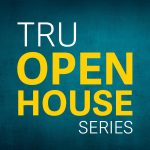 TRU Open House Series